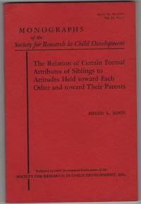 Monographs of the Society for Research in Child Development (Serial Number 78, 1960. Volume 25, Number 4) The Relation of Certain Formal Attributes of Siblings to Attitudes Held Toward Each Other and toward Their Parents