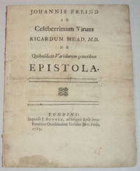 image of JOHANNIS FREIND AD CELEBERRIMUM VIRUM RICARDUM MEAD, M.D. DE QUIBUSDAM VARIOLARUM GENERIBUS EPISTOLA. [The 1723 first edition of  Dr. John Freind's An Epistle to Dr. Richard Mead, Concerning SMALL-POX together with a 1727 edition of this same work]