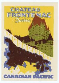 Chateau Frontenac Quebec.  Canadian Pacific.  [LUGGAGE LABEL]