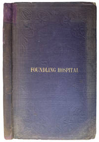 The history and objects of the Foundling Hospital, with a memoir of the founder. Third edition.