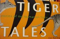 Tiger Tales - Stories of the Tasmanian tiger (Thylacine) by Col Bailey - 2003