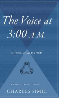 The Voice at 3: 00 AM.: Selected Late & New Poems A. M.