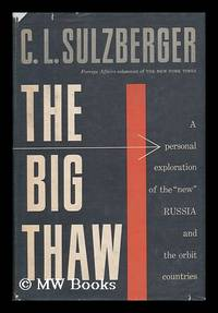 The Big Thaw; a Personal Exploration of the New Russia and the Orbit Countries by  C. L. (Cyrus Leo) (1912-) Sulzberger - Signed First Edition - 1956 - from MW Books Ltd. (SKU: 63354)