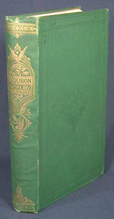 1868. AUDUBON, John James. BUCHANAN, Robert, ed. THE LIFE AND ADVENTURES OF JOHN JAMES AUDUBON, THE ...