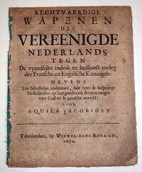 Rechtvaerdige wapenen des Vereenigde Nederlands tegen de vyandlijke indruk en heilloose toeleg der Fransche en Engelsche Koningen by  Aquila Jacobides - 1672 - from Kuenzig Books, ABAA/ILAB and Biblio.com