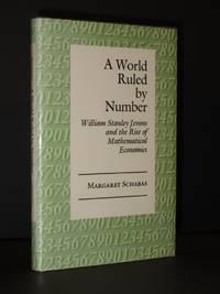 A World Ruled by Number: William Stanley Jevons and the Rise of Mathematical Economics
