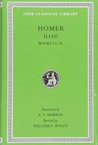 Homer: The Iliad: Volume II, Books 13-24 (Loeb Classical Library No. 171)