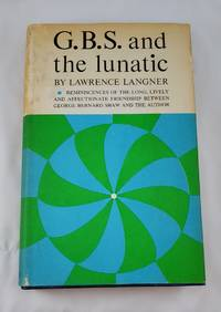G.B.S. And the Lunatic; Reminiscences of Long . . .etc