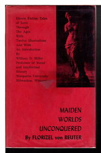 MAIDEN WORLDS UNCONQUERED: Eleven Fiction Tales of Love Through the Ages.