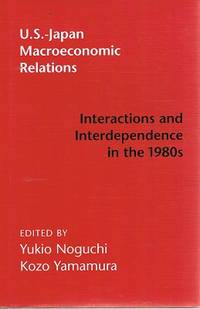 U. S. - Japan Macroeconomic Relations: Interactions And Interdependence In The 1980s.