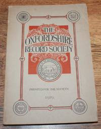 Oxfordshire Record Society. Record Series Vol XI (11), 1929. Parochial Collections (Third Part) made by Anthony A Wood & Richard Rawlinson