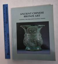 Ancient Chinese Bronze Art: Casting the Precious Sacral Vessel