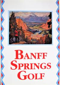 Banff Springs Golf. A Heritage of the Royal and Ancient Game in the Canadian Rockies.