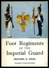 Foot Regiments of the Imperial Guard; With a Special Section on Eagles and Colours