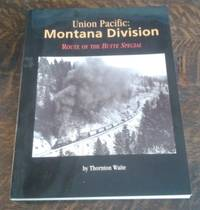Union Pacific : Montana Division Route of the Butte Special