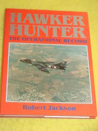 Hawker Hunter, The Operational Record by Robert Jackson - First Edition - 1989 - from Pullet's Books (SKU: 001273)
