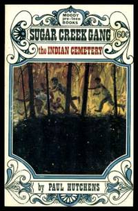 THE INDIAN CEMETERY - Sugar Creek Gang by  Paul Hutchens - Paperback - First Printing - First Thus - 1967 - from W. Fraser Sandercombe (SKU: 213484)
