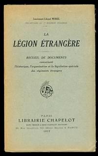 image of LA LEGION ETRANGERE: RECUEIL DE DOCUMENTS CONCERNANT L'HISTORIQUE, L'ORGANISATION ET LA LEGISLATION SPECIALE DES REGIMENTS ETRANGERS.