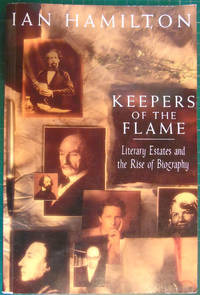 image of Keepers of the Flame: Literary Estates and the Rise of Biography