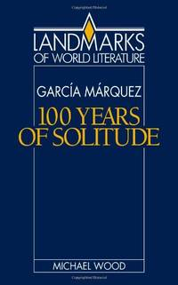 image of Gabriel Garcia Marquez: One Hundred Years of Solitude (Landmarks of World Literature)