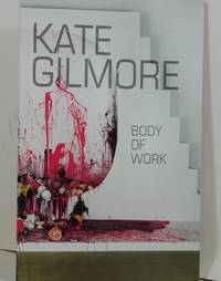 Kate Gilmore: Body of Work by Kate Gilmore - Paperback - 2013-01-01 - from Barner Books (SKU: BB-010920-A)