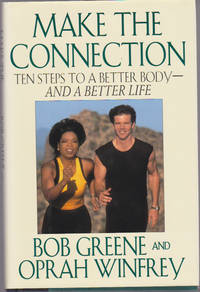 Make the Connection : Ten Steps to a Better Body -- and a Better Life