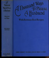 A Thousand Ways to Please a Husband, With Bettina's Best Recipes, The Romance of Cookery and Housekeeping by Weaver, Louise Bennett; Helen Cowles LeCron; Ethelind Ridgway - 1932