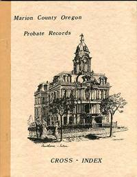 Cross Index to the Genealogical Abstracts of the First 2500 Probate Records in Marion County, Oregon