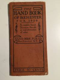 The Hand Book of Rochester for 1909 A complete Street Directory. Also other local information of value
