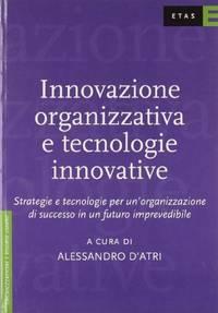 Innovazione organizzativa e tecnologie innovative. Strategie e tecnologie per un'organizzazione di successo in un futuro imprevedibile