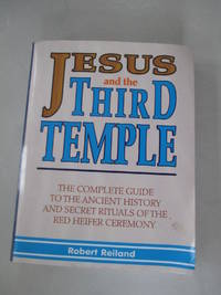Jesus and the Third Temple: The Complete Guide to the Ancient History and Secret Rituals of the...