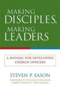 Making Disciples, Making Leaders : A Manual for Developing Church Officers