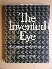 The Invented Eye: Masterpieces of Photography, 1839-1914.