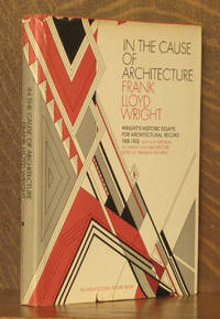 IN THE CAUSE OF ARCHITECTURE, ESSAYS FOR ARCHITECTURAL RECORD 1908-1952, WITH A SYMPOSIUM...