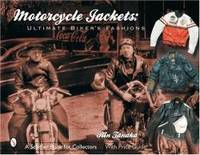 Motorcycle Jackets: Ultimate Bikers's Fashions (Schiffer Book for Collectors)