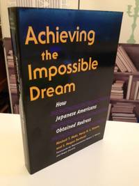 Achieving The Impossible Dream:  how Japanese Americans obtained redress