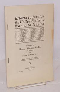 image of Efforts to involve the United States in war with Mexico. Speeches of Hon. J. Thos. Heflin of Alabama in the Senate of the United States. January 14, 15, 18, 21, 25, 28 and 31, February 17 and 18, March 2 and 3, 1927