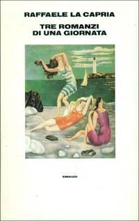 Tre romanzi di una giornata. Un giorno d'impazienza - Ferito a morte -Amore e psiche