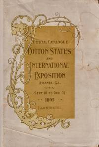 The Official Catalogue of the Cotton States and International Exposition Atlanta, Georgia, U.S.A. September 18 to December 31, 1895