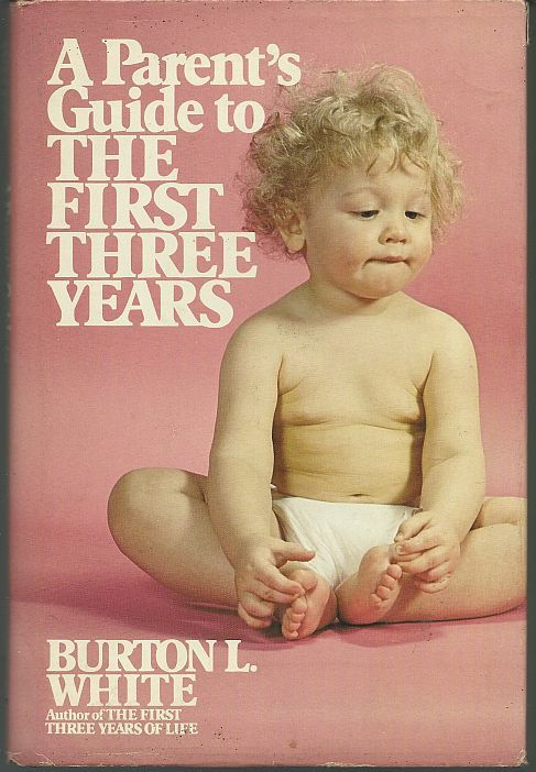 PARENT'S GUIDE TO THE FIRST THREE YEARS OF LIFE, White, Burton