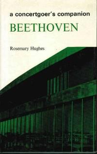 Beethoven (Concertgoer's Companion) by  Rosemary Hughes - Hardcover - 1970 - from Bookbarn International (SKU: 903148)
