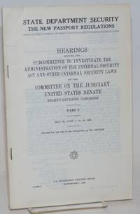 State Department security; The new passport regulations. Hearings before the subcommittee to investigate the administration of the internal security act and other internal security laws of the committee on the judiciary United States senate eighty-seventh congress. Part 3