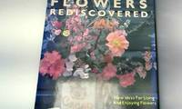 Flowers Rediscovered: New Ideas About Using and Enjoying Flowers