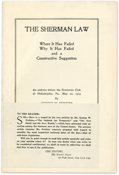 1915. Perkins, George W. . The Sherman Law: Where it Has Failed, Why it Has Failed and a Constructiv...