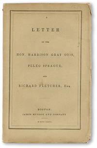 A Letter to the Hon. Harrison Gray Otis, Peleg Sprague, and Richard Fletcher, Esq