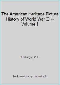 The American Heritage Picture History of World War II -- Volume I by  C. L Sulzberger - Hardcover - 1966 - from ThriftBooks (SKU: GB00AGOEHTUI3N00)