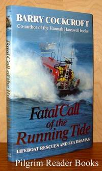Fatal Call of the Running Tide; Lifeboat Rescues and Sea Dramas. by Cockcroft, Barry - 1995