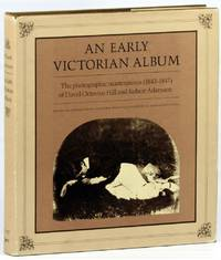 An Early Victorian Album: The Photographic Masterpieces (1843-1847) of David Octavius Hill and...
