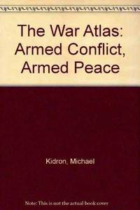 The War Atlas: Armed Conflict, Armed Peace