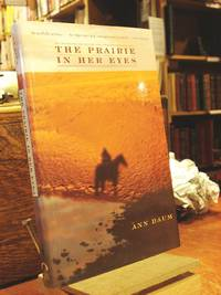 The Prairie in Her Eyes: The Breaking and Making of a Dakota Rancher by  Ann Daum - 1st Edition  - 2001 - from Henniker Book Farm and Biblio.co.uk